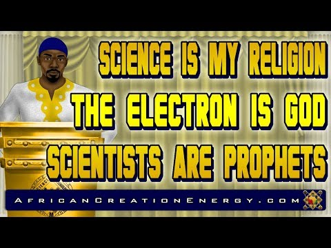 Science is My Religion, The Electron is God, and Scientists are Prophets