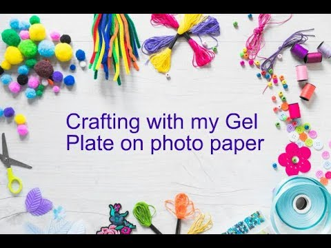 Crafting with my Gel Plate on photo paper Part 1