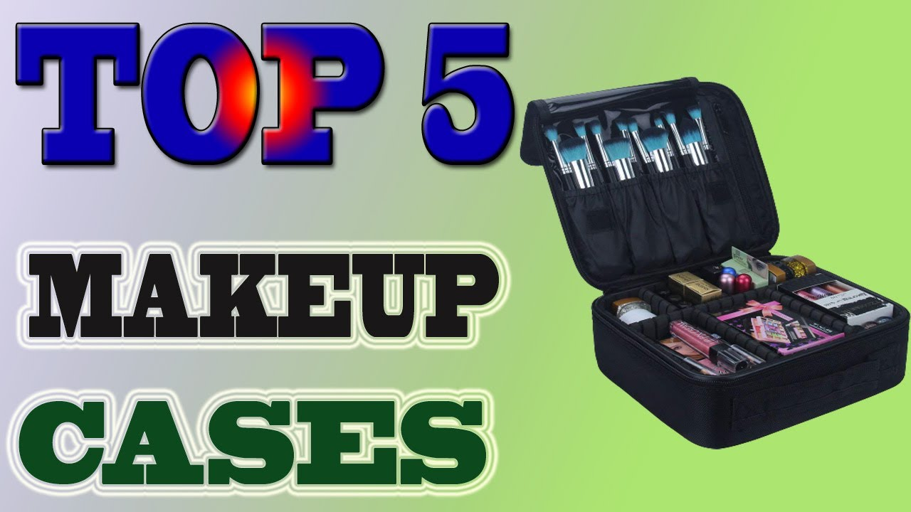 Top 5 Best Makeup Cases In 2020 Review.