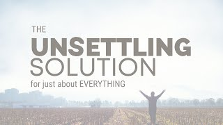New Hope Eastlake ONLINE | Apr 17-18, 2021 | The Unsettling Solution for Just About Everything Pt.2