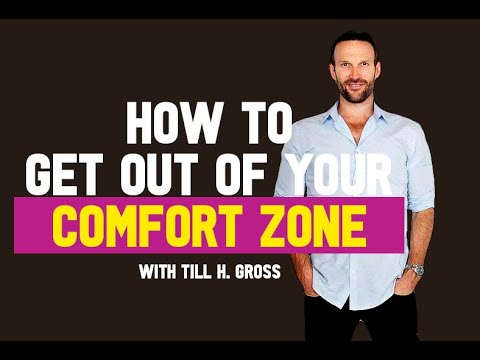 How To Get Out Of Your Comfort Zone and Be More Confident - Till H. Gross