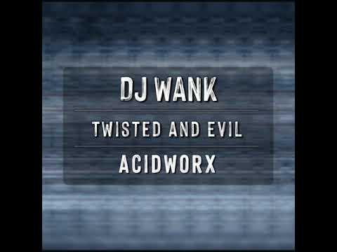 DJ Wank - Twisted & Evil (Acidworx)