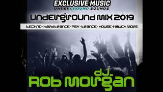 DJ Rob Morgan - Underground Mix 2019 - techno/trance/hard trance/psy/house/oldskool revamps & more!