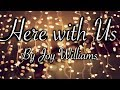 Here With Us by Joy Williams (*Copyright)