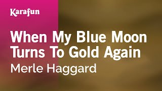 Karaoke When My Blue Moon Turns To Gold Again - Merle Haggard *