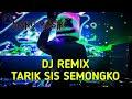 Dj Remix  Tarik Sis Semongko  Mp3 - Mp4 Download