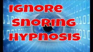 Ignore Snoring Hypnosis