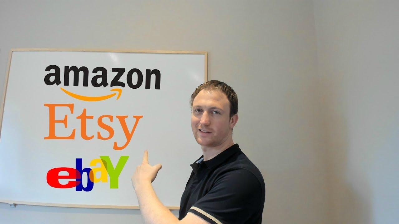 Etsy Vs Ebay Vs Amazon - Best Place To Start Making Money Online?