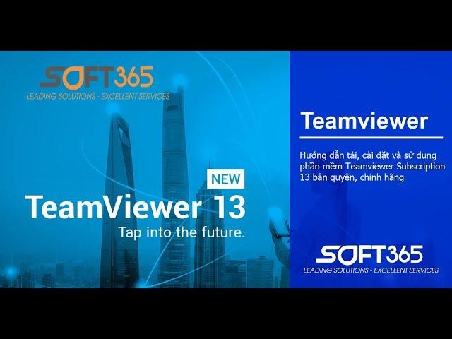 Hướng dẫn cách tải, cài đặt và sử dụng phần mềm Teamviewer Subscription 13 bản quyền chính hãng