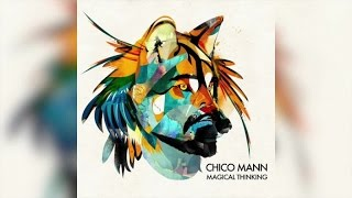 Chico Mann - Magical Thinking (Full Album Stream)