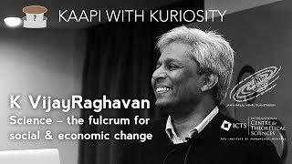 Science, the fulcrum for social and economic change by K  VijayRaghavan
