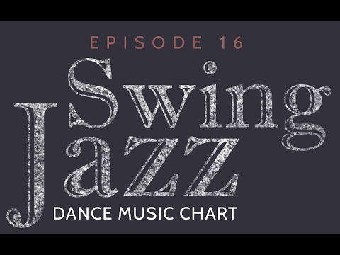 SWING JAZZ - DANCE MUSIC CHART - Episode 16.