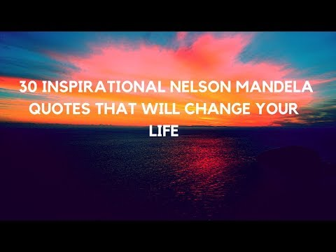 30 Inspirational Nelson Mandela Quotes That Will Change Your Life