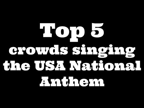 Top 5 crowds singing the USA National Anthem