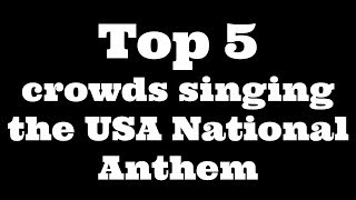 Top 5 USA crowds singing the National Anthem