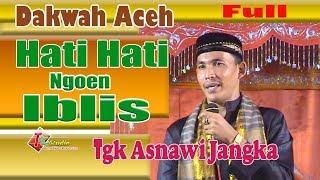 Dakwah Aceh I Tgk Asnawi Jangka I Beu Hati Hati That Ngoen Iblis