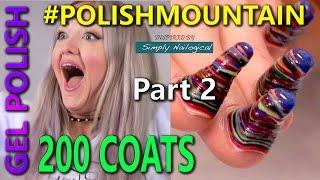 #PolishMountain - 200 Coats of Gel Polish  Part 2