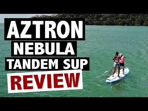 Aztron NEBULA Review (2019 Inflatable Tandem SUP)