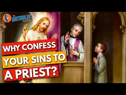 Why Do Catholics Confess Sins To A Priest? | The Catholic Talk Show