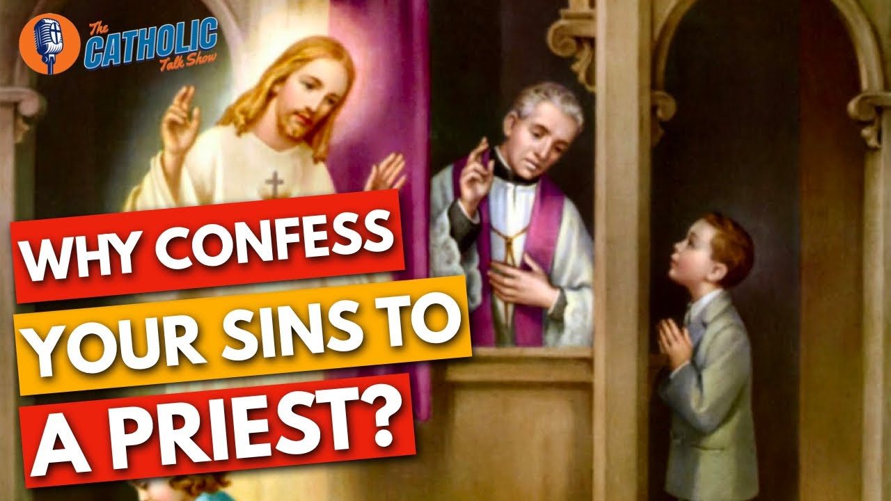Why Do Catholics Confess Sins To A Priest?   The Catholic Talk Show
