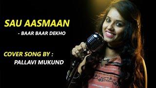 Sau Aasmaan   Baar Baar Dekho   Cover Song By Pallavi Mukund