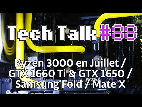 Tech Talk #88 - RYZEN 3000 EN JUILLET / NVIDIA GTX 1660 & GTX 1650 / TÉLÉPHONES PLIABLES [Live]