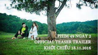 49 Ngày 2 _Teaser Trailer _KC 18 11 2016