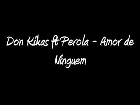 Don Kikas ft Perola - Amor de Ninguem