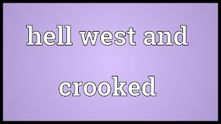 Hell west and crooked Meaning