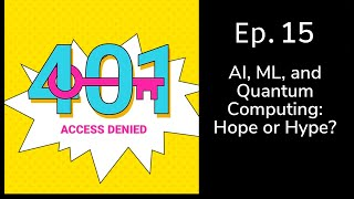 AI, ML, and Quantum Computing: Hope or Hype? | 401 Access Denied Episode 15 | Cybrary | Thycotic