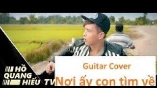 Nơi ấy con tìm về Guitar Cover | Hồ Quang Hiếu | Noi ay con tim ve guitar cover
