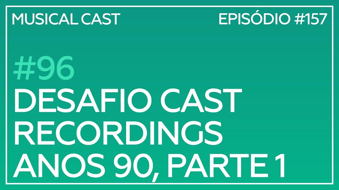 #96 – Desafio Cast Recordings: Anos 90, Parte 1