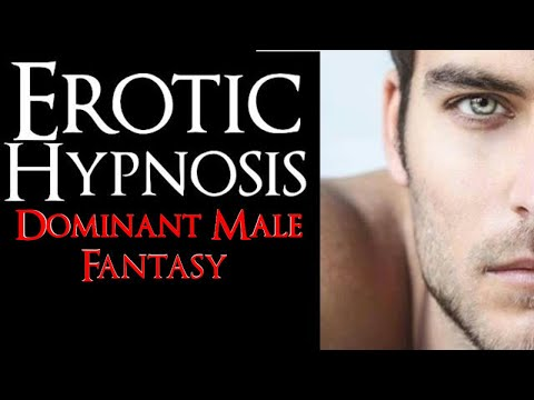 Dominant Male Fantasy Hypnosis. Sexual Hypnosis For Women. Hypnofetish