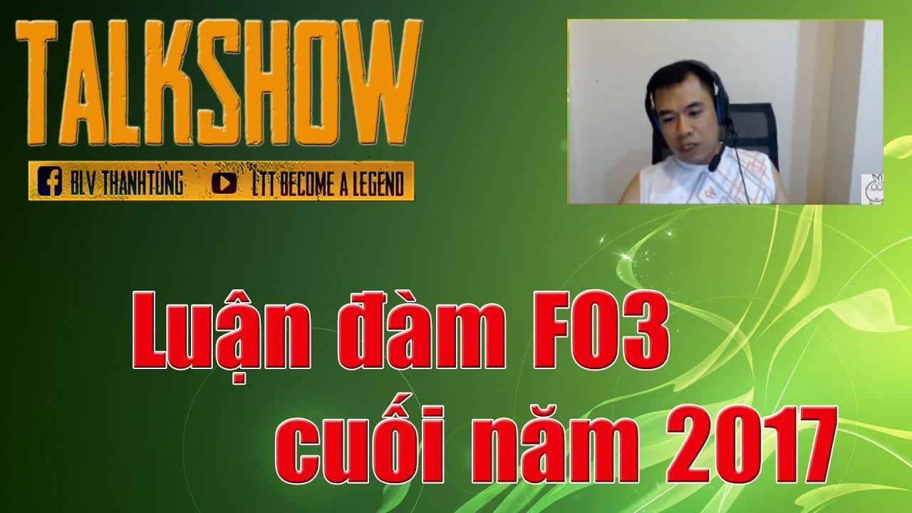 [FO3] – Talkshow – Dự đoán FO3 cuối năm 2017