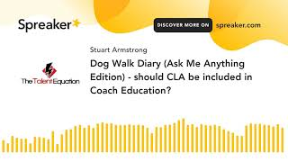 Dog Walk Diary (Ask Me Anything Edition) - should CLA be included in Coach Education?