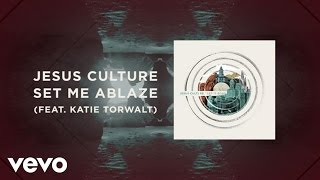 jesus-culture-set-me-ablaze-live-lyrics-and-chords-ft-katie-torwalt
