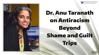 Professor Anu Taranath on Shame and Antiracism Beyond 'Guilt Trips' #beyondguilttrips