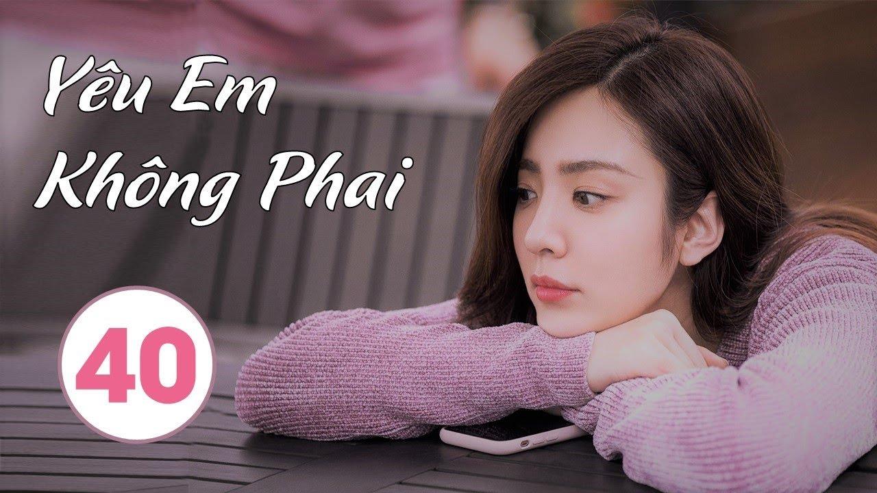 image Phim Bộ Trung Quốc Hay 2020   Yêu Em Không Phai - Tập 40 (THUYẾT MINH)