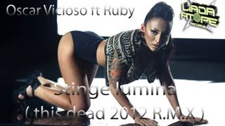 Oscar Vicioso ft Ruby- Stinge lumina ( this dead 2012 R.M.X )