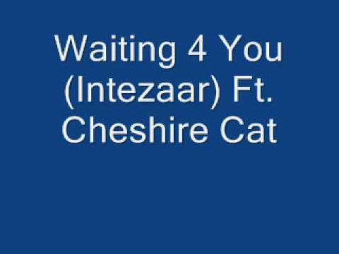 Waiting 4 You Intezaar Ft. Cheshire Cat