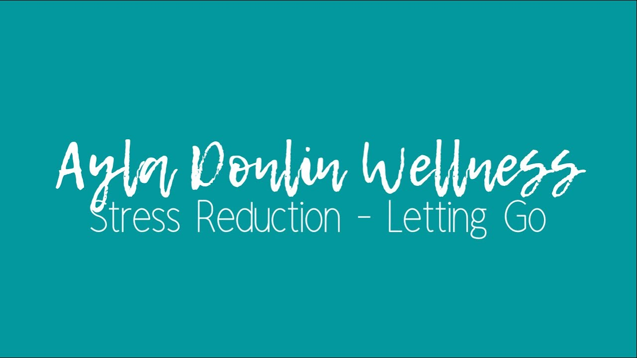 Stress Reduction - Letting Go