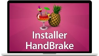 Tutoriel Mac - Télécharger et installer HandBrake