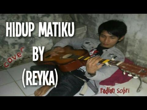 HIDUP MATI KU BY FADLAN SOBRI(cover reyka)