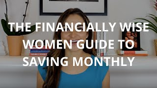 The Financially Wise Women Guide To Saving Monthly