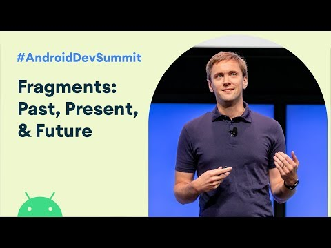 Fragments: Past, present, and future (Android Dev Summit '19)