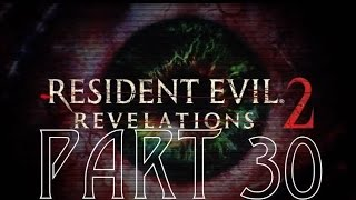 RESIDENT EVIL REVELATIONS 2 | Part 30 | KEEP ROLLING