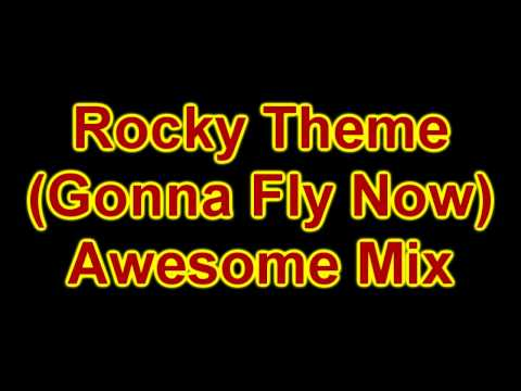 Rocky Theme (Gonna Fly Now) Awesome Edition!