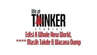 Life At Thinker Edisi A Whole New World  Masih Takde Andamp Wacana Dump