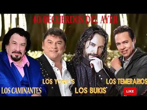 LOS CAMINANTES, LOS BUKIS, LOS TEMERARIOS, LOS YONICS - 40 RECUERDOS DEL AYER