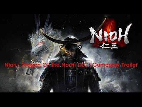 Nioh |  Dragon of the North DLC | Gameplay Trailer